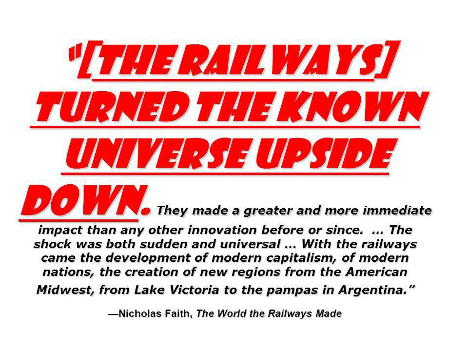 [The railways] turned the known universe upside down